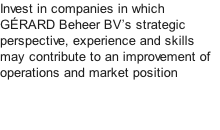 Invest in companies in which GÉRARD Beheer BV's strategic perspective, experience and skills may contribute to an improvement of operations and market position